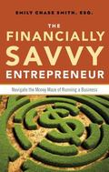 Financially Savvy Entrepreneur : Navigate the Money Maze of Running a Business