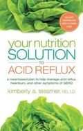 Your Nutrition Solution to Acid Reflux : A Meal-Based Plan to Help Manage Acid Reflux, Heart...