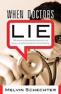 When Doctors Lie : Why Deception Is Accepted Medical Practice, and How You Can Protect Yours...