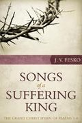Songs of a Suffering King : The Grand Christ Hymn of Psalms 1-8