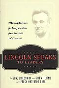 Lincoln Speaks to Leaders: 20 Powerful Lessons for Today's Leaders from America's 16th Presi...