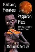 Martians, Monsters and Pepperoni Pizza : 100 Speculative Fiction Tales