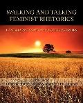 Walking and Talking Feminist Rhetorics: Landmark Essays and Controversies