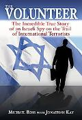 Volunteer The Incredible True Story of an Israeli Spy on the Trail of International Terrorists