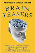 Brain Teasers: 211 Logic Puzzles, Lateral Thinking Games, Mazes, Crosswords, and IQ Tests to...