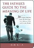 The Father's Guide to the Meaning of Life: What Being a Dad Has Taught Me About Hope, Love, ...