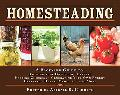 Homesteading: A Back to Basics Guide to Growing Your Own Food, Canning, Keeping Chickens, Ge...