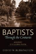 Baptists through the Centuries : A History of a Global People