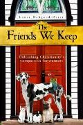Friends We Keep : Unleashing Christianity's Compassion for Animals