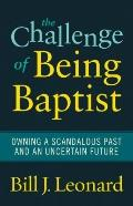 Challenge of Being Baptist : Owning a Scandalous Past and an Uncertain Future