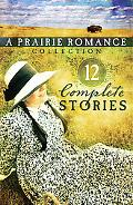 The Prairie Romance Collection: 12 Complete Stories