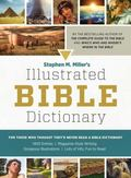 Stephen M. Miller's Illustrated Bible Dictionary : For Those Who Thought They'd Never Read a...