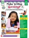 Make Writing Exciting! : Motivating Lessons, Focused Activities on Specific Skills, and Repr...
