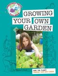 Growing Your Own Garden: Save the Planet (Language Arts Explorer)