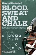 Blood, Sweat and Chalk : Inside Football's Playbook - How the Great Coaches Built Today's Game