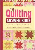 The Quilting Answer Book: Solutions to Every Problem You'll Ever Face: Answers to Every Ques...