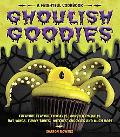 Ghoulish Goodies: Monster Eyeballs, Fudge Fingers, Spidery Cupcakes, and Other Frightful Treats