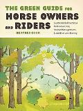 The Green Guide for Horse Owners and Riders: Sustainable Practices for Horse Care, Stable Ma...