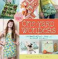 One-Yard Wonders: 101 Sewing Fabric Projects; Look How Much You Can Make with Just One Yard ...