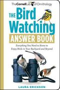 The Bird Watching Answer Book: Everything You Need to Know to Enjoy Birds in Your Backyard a...