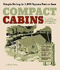 Compact Cabins: Simple Living in 1000 Square Feet or Less; 62 Plans for Camps, Cottages, Lak...