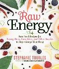 Raw Energy: 124 Raw Food Recipes for Energy Bars, Smoothies, and Other Snacks to Supercharge...