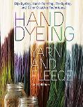 Hand Dyeing Yarn and Fleece: Custom-Color Your Favorite Fibers with Dip-Dyeing, Hand-Paintin...