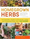 Homegrown Herbs : Gardening Techniques, Recipes, and Remedies for Growing and Using 101 Herbs