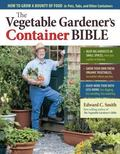 The Vegetable Gardener's Container Bible: How to Grow a Bounty of Food in Pots, Tubs, and Ot...