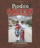 Rodeo Austin : Blue Ribbons, Buckin' Broncs, and Big Dreams: The Story of the Star of Texas Fair and Rodeo