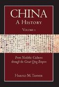 China: A History: From Neolithic Cultures through the Great Qing Empire, (10,000 BCE - 1799 CE)