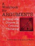 A Workbook for Arguments: A Complete Course in Critical Thinki