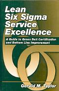 Lean Six Sigma Service Excellence: A Guide to Green Belt Certification and Bottom Line Impro...