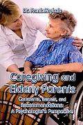 Caregiving and Elderly Parents: Concerns, Issues, and Recommendations: A Psychologist's Pers...