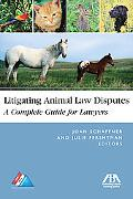 Litigating Animal Law Disputes: A Complete Guide for Lawyers