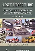 Asset Forfeiture, Second Edition: Practice and Procedure in State and Federal Courts