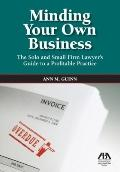 Minding Your Own Business: The Solo and Small Firm Lawyer's Guide to a Profitable Practice