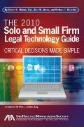2010 Solo and Small Firm Legal Technology Guide : Critical Decisions Made Simple