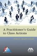 Practitioner's Guide to Class Actions