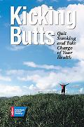 Kicking Butts : Quit Smoking and Take Charge of Your Health