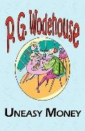 Uneasy Money - from the Manor Wodehouse Collection, a Selection from the Early Works of P. G...