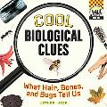 Cool Biological Clues: What Hair, Bones, and Bugs Tell Us