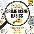Cool Crime Scene Basics: Securing the Scene