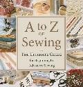 A to Z of Sewing : The Ultimate Guide for Beginning to Advanced Sewing