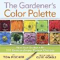 The Gardeners Color Palette: Paint Your Garden with 100 Extraordinary Flower Choices