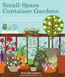 Small-Space Container Gardens: Transform Your Balcony, Porch, or Patio with Fruits, Flowers,...