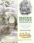 Beatrix Potter's Gardening Life : The Plants and Gardens That Inspired the Beloved Tales of ...