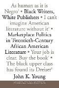 Black Writers, White Publishers: Marketplace Politics in Twentieth-Century African American ...