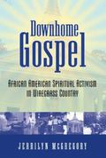 Downhome Gospel : African American Spiritual Activism in Wiregrass Country