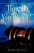 ''How Do You Plead?''